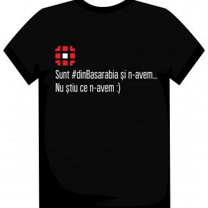 Tricou-sunt-dinBasarabia-si-n-avem-nu-stiu-ce-n-avem